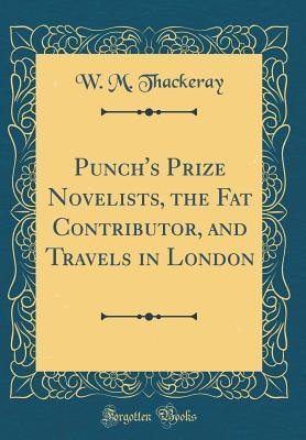Punch's Prize Novelists, the Fat Contributor, and Travels in London