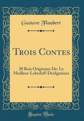 Trois Contes: 30 Bois Originaux De: Le Meilleur-Lebedeff-Desligni�res