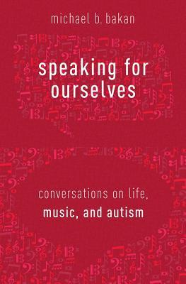 Speaking for Ourselves: Conversations on Life, Music, and Autism