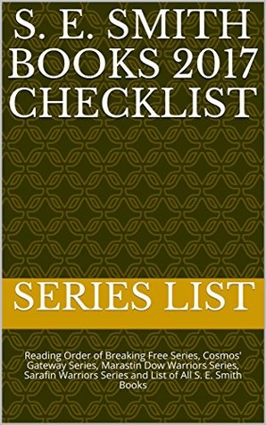 S. E. Smith Books 2017 Checklist: Reading Order of Breaking Free Series, Cosmos' Gateway Series, Marastin Dow Warriors Series, Sarafin Warriors Series and List of All S. E. Smith Books