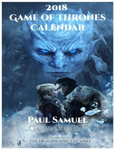 2018 Game of Thrones Calendar: Game of Thrones Wall Calendar, Game of Throne Paperback Calendar, Game of Thrones Book Calendar
