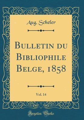 Bulletin Du Bibliophile Belge, 1858, Vol. 14