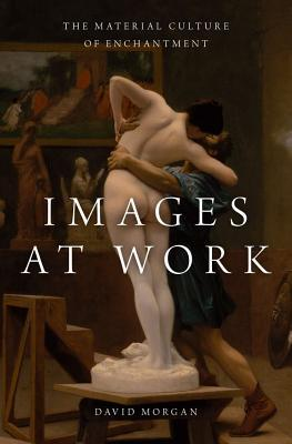 Images at Work: The Material Culture of Enchantment