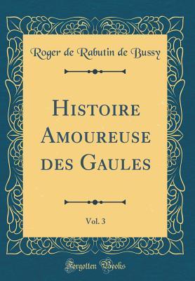 Histoire Amoureuse Des Gaules, Vol. 3