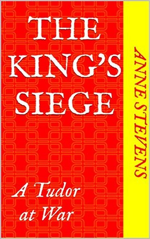 The King's Siege: A Tudor at War (Tudor Crimes Book 19)