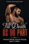 Till Death Us Do Part: I Know What You're Doing - Part Three