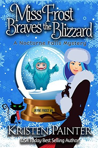 Miss Frost Braves The Blizzard: A Nocturne Falls Mystery (Jayne Frost, #5)