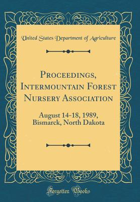 Proceedings, Intermountain Forest Nursery Association: August 14-18, 1989, Bismarck, North Dakota