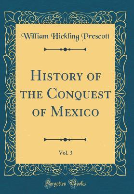 History of the Conquest of Mexico, Vol. 3