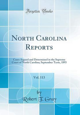 North Carolina Reports, Vol. 113: Cases Argued and Determined in the Supreme Court of North Carolina; September Term, 1893