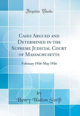 Cases Argued and Determined in the Supreme Judicial Court of Massachusetts: February 1916-May 1916