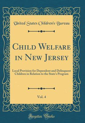 Child Welfare in New Jersey, Vol. 4: Local Provision for Dependent and Delinquent Children in Relation to the State's Program
