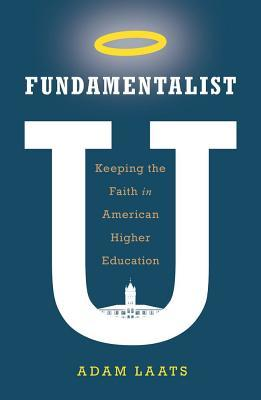 Fundamentalist U: Keeping the Faith in American Higher Education