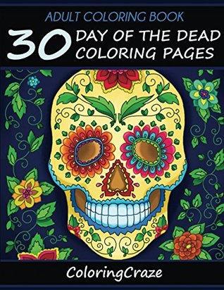 Adult Coloring Book: 30 Day of the Dead Coloring Pages, D