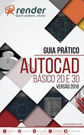 Guia Prático de AutoCAD: Básico 2D e 3D - Versão 2018