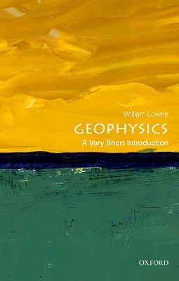 Geophysics: A Very Short Introduction (Very Short Introductions #540)