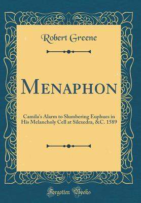 Menaphon: Camila's Alarm to Slumbering Euphues in His Melancholy Cell at Silexedra, &c. 1589