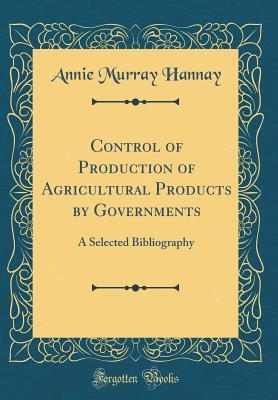 Control of Production of Agricultural Products by Governments: A Selected Bibliography
