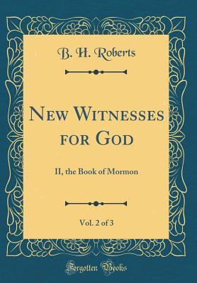 New Witnesses for God, Vol. 2 of 3: II, the Book of Mormon