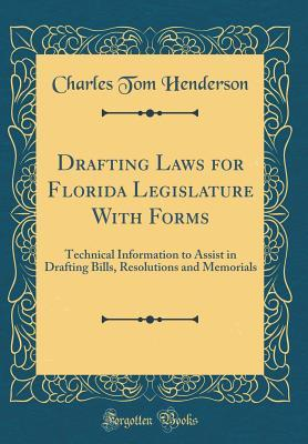 Drafting Laws for Florida Legislature with Forms: Technical Information to Assist in Drafting Bills, Resolutions and Memorials