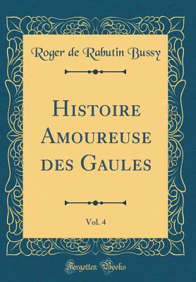 Histoire Amoureuse Des Gaules, Vol. 4