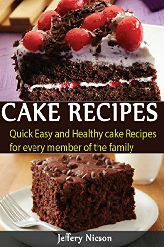 Cake Recipes: Simply Beautiful Homemade Cakes: Extraordinary Recipes and Easy Decorating Techniques