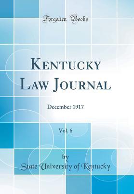 Kentucky Law Journal, Vol. 6: December 1917