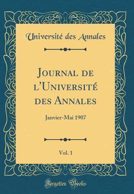 Journal de L'Universite Des Annales, Vol. 1: Janvier-Mai 1907