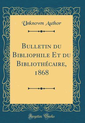 Bulletin Du Bibliophile Et Du Bibliothecaire, 1868