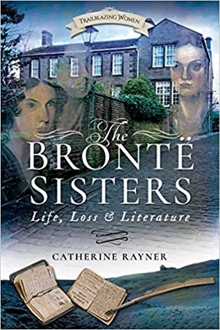 The Brontë Sisters: Life, Loss and Literature