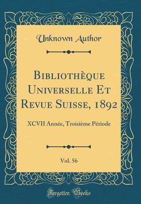 Biblioth�que Universelle Et Revue Suisse, 1892, Vol. 56: XCVII Ann�e, Troisi�me P�riode