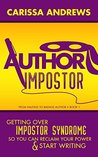 Author Impostor: Getting Over Impostor Syndrome So You Can Reclaim Your Power and Start Writing