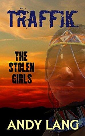 Traffik: The Stolen Girls (Human Trafficking Book 1)