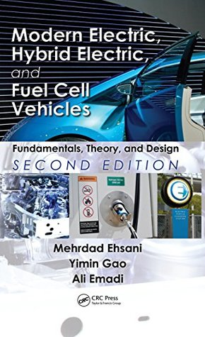 Modern Electric, Hybrid Electric, and Fuel Cell Vehicles: Fundamentals, Theory, and Design, Second Edition (Power Electronics and Applications Series)