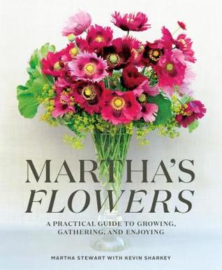 Martha's Flowers: Growing and Arranging My Favorite Blooms