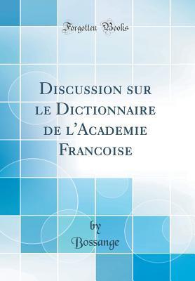 Discussion Sur Le Dictionnaire de L'Academie Francoise