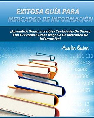 Exitosa Guía Para Mercadeo De Información: Gana Dinero Creando Productos De Información