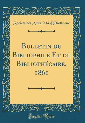 Bulletin Du Bibliophile Et Du Bibliothecaire, 1861