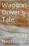 Waggon Driver's Tale: Short Story