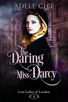 The Daring Miss Darcy by Adele Clee