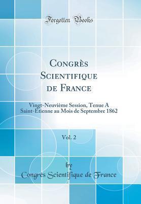 Congres Scientifique de France, Vol. 2: Vingt-Neuvieme Session, Tenue a Saint-Etienne Au Mois de Septembre 1862