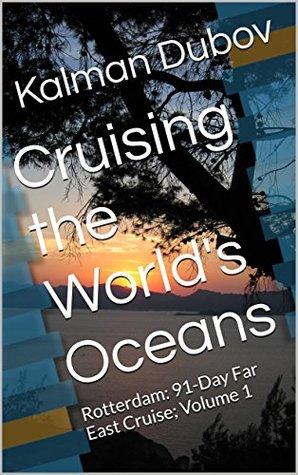 Cruising the World's Oceans: Rotterdam: 91-Day Far East Cruise; Volume 1