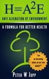 H = A2E Health = Anti Alientation of Environment
