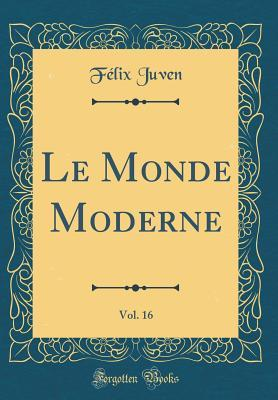 Le Monde Moderne, Vol. 16