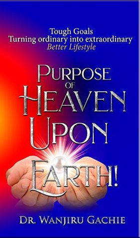 Purpose of Heaven upon Earth: Tough Goals Turning ordinary into extraordinary Better Lifestyle (3)