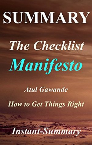 Summary - The Checklist Manifesto: by Atul Gawande - How to Get Things Right (The Checklist Manifesto: How to Get Things Right - Book, Paperback, Hardcover, Audiobook, Audible, Summary Book 1)