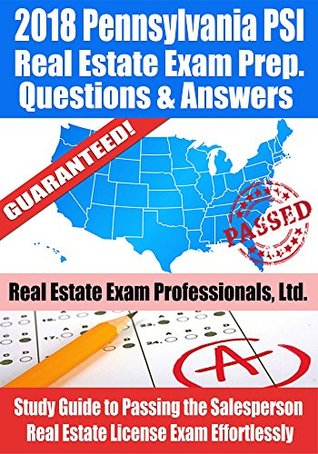 2018 Pennsylvania PSI Real Estate Exam Prep Questions and Answers: Study Guide to Passing the Salesperson Real Estate License Exam Effortlessly