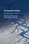 To Govern China: Evolving Practices of Power