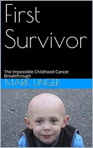 First Survivor: The Impossible Childhood Cancer Breakthrough