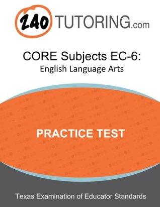 CORE Subjects EC-6: English: A practice test for the English Language Arts subtest of the TExES CORE Subjects EC-6
